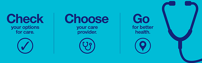 Check your options for care. Choose your care provider. Go for better health.