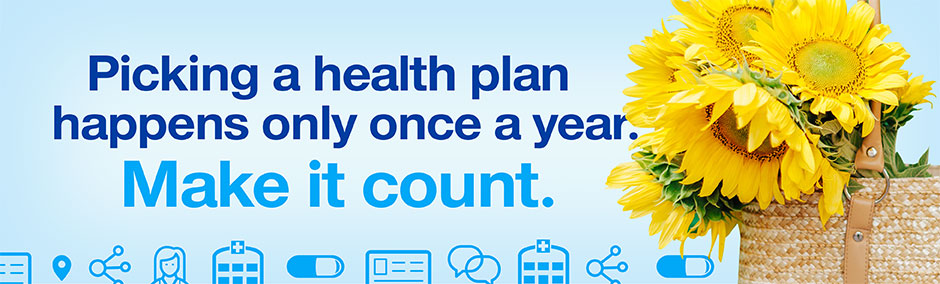 Picking a health plan happens only once a year. Make it count.
